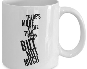 Trivia gift coffee mug - There's More to Life Than Trivia but Not Much - Unique gift mug for him, her, husband, wife, boyfriend, men, women