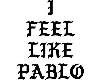 Vinyl Decal Sticker - I Feel Like Pablo Decal for Windows, Cars, Laptops, Macbook, Yeti, Coolers, Mugs etc