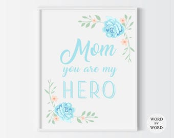 Mom You Are My Hero, Mother's Day Typography Print, Mothers Day Gift, Mothers Day Floral Print, Mothers Day  Quote, Mothers Day Poster