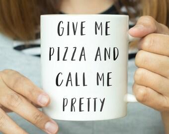 Give Me Pizza And Call Me Pretty Mug - Funny Quote Mug, Funny Mug, Gift For Her, Inspirational Mug, Pretty Mug, Pizza Mug, Feminist Mug
