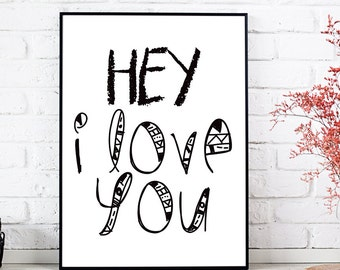 Printable Hey I Love You, LOVE Print, Art Love Quote, Inspirational, Wall Art Quote, Valentine's Day, I Love You, Beloved Print, Art Love