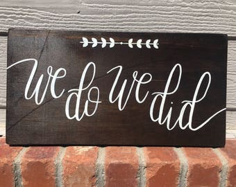 We Do, We Did - Wooden Sign - Wedding Sign - Engagement Sign - Rustic Sign - Wood Sign - Announcement Sign - Wedding Decor - I do