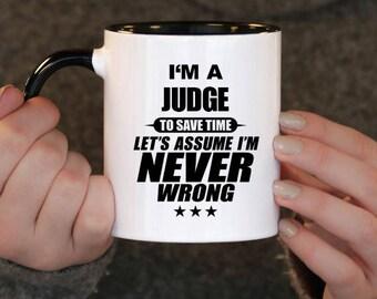 I'm a Judge to Save Time Let's assume I'm Never Wrong, Judge Gift, Judge Birthday, Judge Mug, Judge , ,