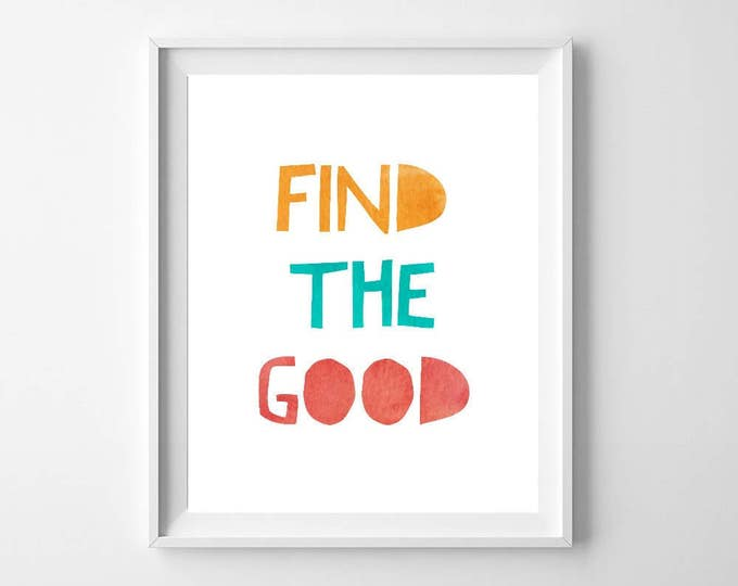 Find The Good, Positive Quotes, Quote Prints, Wall Art, Gift For Her, Gift, Home Decor, Colorful, Typography, Watercolor, Easter, Wedding