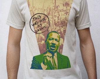 Martin Luther King T shirt, This was not my Dream