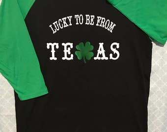 Lucky to be from TEXAS! St. Patricks Day, Chevron print or Solid Raglan Tee, Basic T-Shirts available, Fashionable for any time of the year!