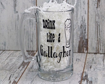 Shameless,Drink like a Gallagher,24 oz Beer mug,Fathers day gift, Under 20 Dollar Gift,