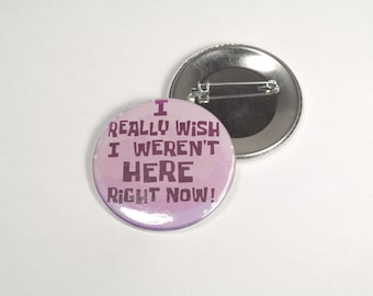 I Really Wish I Weren't Here Right Now Spongebob Button 2.25""