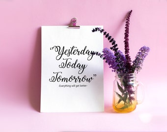 Yesterday, Today, Tomorrow, Everything Will Get Better. Printable Poster. Instant Download 8x10 Modern Wall Art