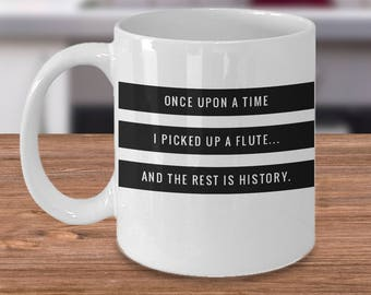 Flute Mug, Flute Player Gifts Under 20, Flutist Coffee Cup, Once Upon A Time I Picked Up A Flute And The Rest Is History