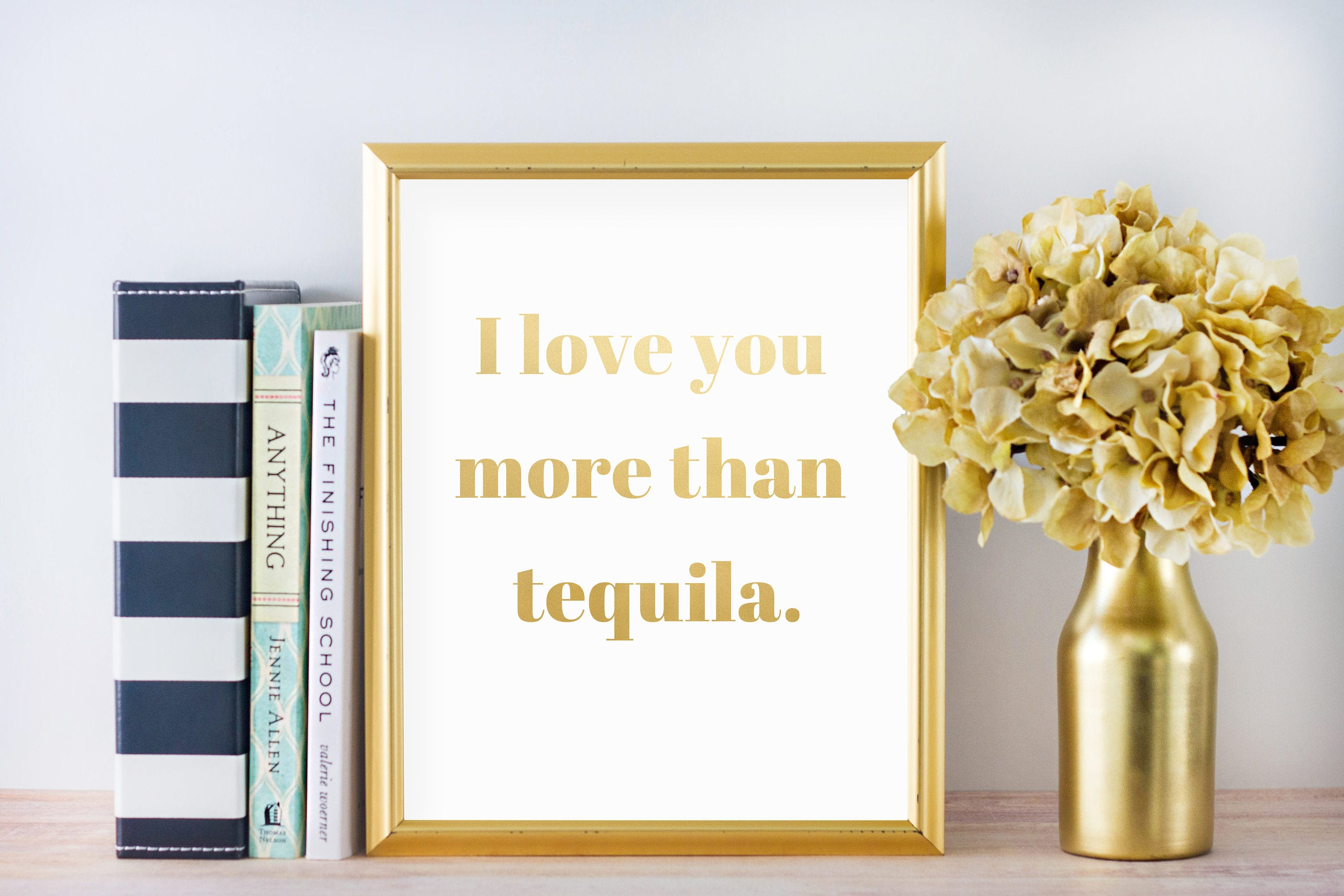 I Love You More Than Funny Quotes I Love You More Than Tequila Foil Print Best Selling Prints