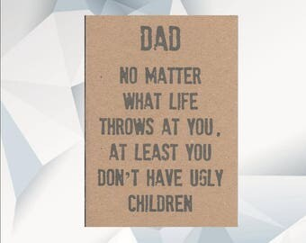 DAD no matter what life throws at you at least you dont have ugly children, funny Birthday card, dad birthday, dad day card, Birthday Card
