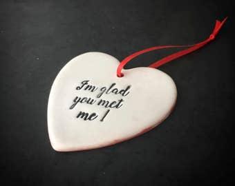 I'm glad you met me - gift tag