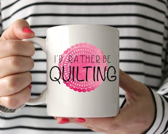 I'd Rather Be Quilting Mug, Coffee Mug, Gift for Quilter, Gift for Her, Coffee Cup, Unique Mug, Quilt Swap, Quilt Guild, Gift for mom SALE