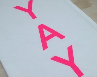 Tea Towel - YAY in Neon Pink - Hand Printed - Cotton