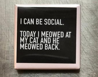 I can be social...custom made 1.5x1.5inch magnet