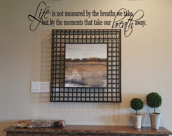 Life is not measured by the breaths we take, but by the moments that take our breath away Wall Decal/Wall Words/Transfer/Vinyl Lettering