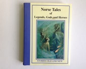 Norse Tales of Legends, Gods and Heroes, vintage book, Scandanavian folk tales, Norway Iceland Denmark Sweden Finland Vikings, kids' fiction
