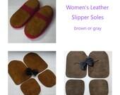 Leather slipper soles for women's slippers - non-slip for knitting crochet felted slippers - brown or gray leather - fits all women's sizes