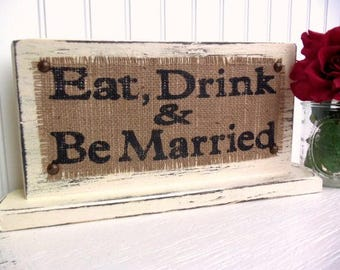 WEDDING TABLE SIGN, Eat Drink Be Married, burlap food dinner dessert drink table sign