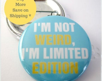 Stay weird, I'm Not Weird I'm Limited Edition, weird stuff,  Pinback Button Badge, pins for backpacks, gift, Button OR Magnet - 1.5″ (38mm)