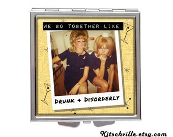 """Funny Best Friend Gift POCKET MIRROR COMPACT Retro Vintage """"We Go Together Like Drunk & Disorderly"""""""