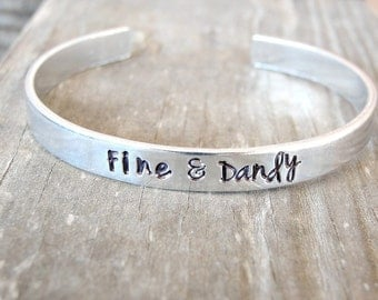 Fine and Dandy -Hand Stamped Jewelry -  Bangle Cuff Bracelet - Southern Quotes - Southern Sayings
