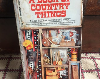 Book of Country Things - A Practical Guide to Living off the Land Without Destroying it - Recapture the Pioneer Spirit - Walter Needam