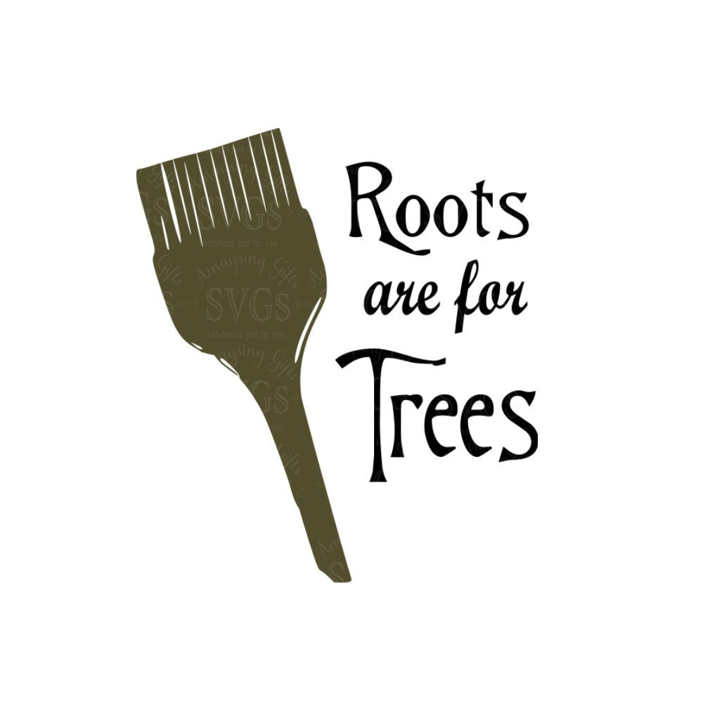 Svg Roots Are For Trees Hairdresser Design