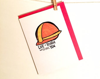 sympathy card. life is tough. hard hat. construction. encouragement card. card for her. card for him.