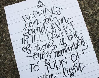 Happiness can be found even in the darkest times if one only remembers to turn on the light -Albus Dumbledore PRINT