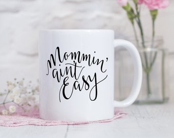 Mommin' Ain't Easy Coffee Mug  - Funny Mug -  Funny Gift  for Mom - Sacarsm Gift for Mom - Mother's Day Gift - Dishwasher Safe Coffee Mug