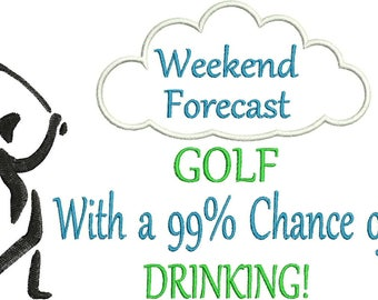 Digital Embroidery Design by That's Sew Marti - Weekend Forecast - GOLF with a 99% Chance of DRINKING!