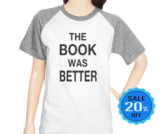 The Book Was Better shirt graphic shirt cute tee slogan top graphic tee quote shirt fashion shirt women shirt unisex short sleeve size S M L