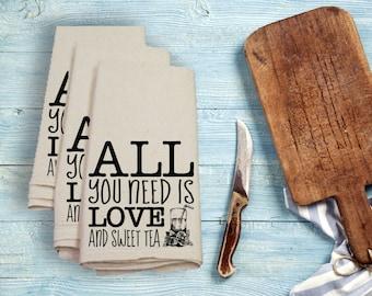All You Need Is Love And Sweet Tea Tea Towel Flour Sack Towel Kitchen Towel