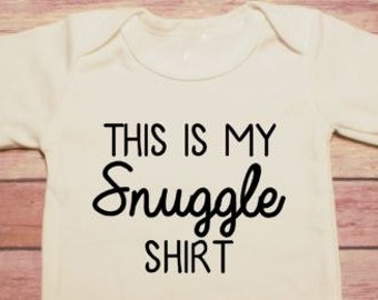 This is my Snuggle shirt   bodysuit / one piece / creeper (new baby, baby shower gift)