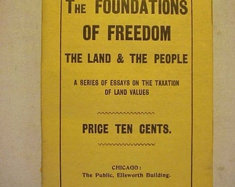 1912 The Foundations of Freedom The Land &The People a series of essays on the Taxation of Land Values,Antique United States Free Trade Book