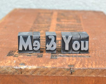 Ships Free - Me & You - Vintage letterpress metal type collection - wedding, anniversary, love, girlfriend, boyfriend, industrial TS1017