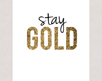 Stay Gold - Poster Print - Words to Live By - Typography Print Wall Decor