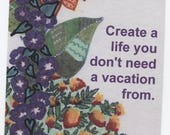 Create Life You Don't Need a Vacation From Card, Individual Message Card