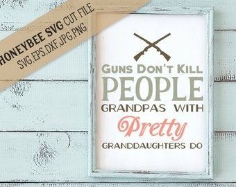 Guns Don't Kill People Grandpas svg Father's Day gift svg Fathers Day svg Grandpa svg Granddaughter svg Cricut svg Silhouette svg eps dxf