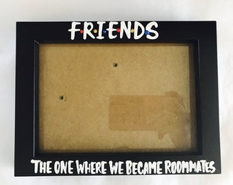 F•R•I•E•N•D•S The one where we became roommates- roommate gift- photo frame- Friends-gifts for roommates- new roommate gift- college