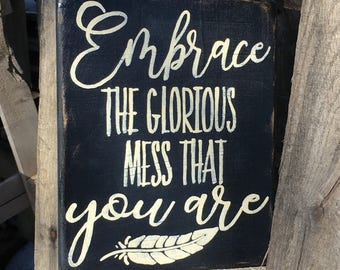 Wood sign | hand painted | Embrace the glorious mess that you are | boho | feather | home decor| Hand Painted