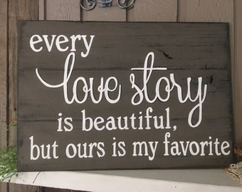 Every love story is beautiful but ours is my favorite, handpainted distressed pallet/ barnwood type sign