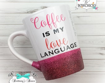 Coffee is my Love Language ~ Glittered Coffee Mug ~ Vinyl Mug ~ Personalized Mug ~