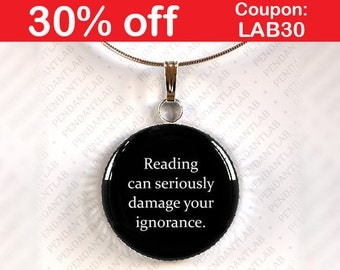 Reading Can Seriously Damage Your Ignorance Pendant, Book Lover Gift, Book Quote Necklace, Librarian, Book Addict, Book Worm, Teacher