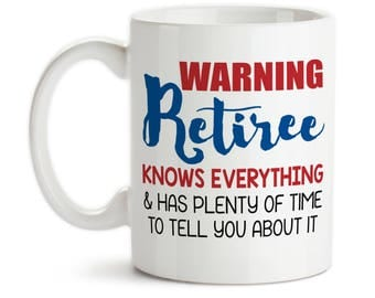 Coffee Mug, Warning Retiree Knows Everything And Has Plenty Of Time To Tell You About It, Retired, Retiring, Gift Idea, Large Coffee Cup