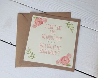 I can't say I do without you,will you be my bridesmaid? Card