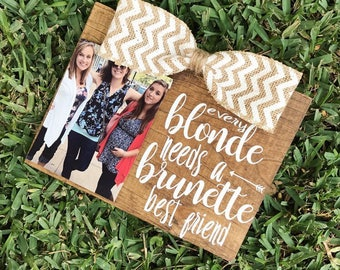 Every Blonde Needs A Brunette Best Friend BFF Friendship Picture Frame