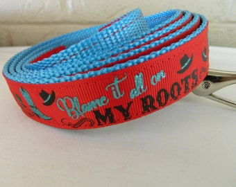 Blame it all on my Roots Dog Leash